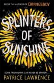 Patrice Lawrence   Splinters of Sunshine   9781444954777   Daunt Books