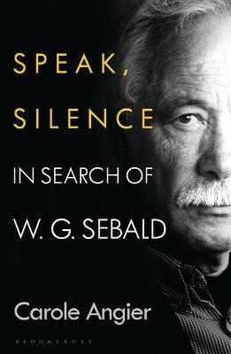 Speak, Silence: In Serach of W.b. Sebald