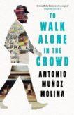 Antonio Muñoz Molina | To Walk Alone in the Crowd | 9781788161947 | Daunt Books