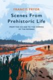 Francis Pryor | Scenes from Prehistoric Life | 9781789544145 | Daunt Books