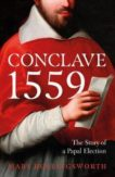 Mary Hollingsworth   Conclave 1559: Ippolito d'Este and the Papal Election of 1559   9781800244733   Daunt Books