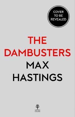 Max Hastings   Chastise   9780008280529   Daunt Books