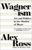 Alex Ross | Wagnerism: Art and Politics in the Shadow of Music | 9780008422943 | Daunt Books