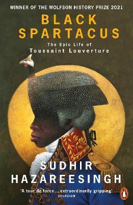 Sudhir Hazareesingh | Black Spartacus: The Epic Life of Toussaint Louverture | 9780141985060 | Daunt Books