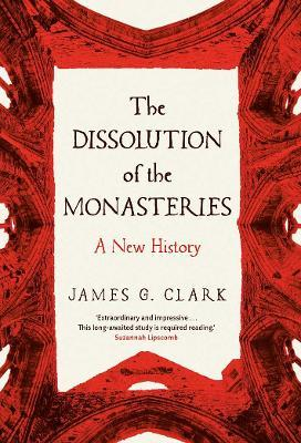 The Dissolution of the Monasteries: A New History