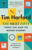 Tim Harford   The Next 50 Things That Made the Modern Economy   9780349144030   Daunt Books