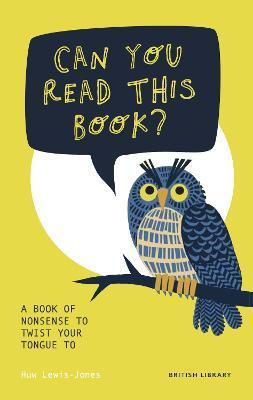 Can You Read This Book? A Book of Nonsense To Twist Your Tongue To