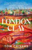 Tom Chivers | London Clay: Journeys in the Deep City | 9780857526922 | Daunt Books