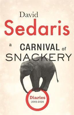 David Sedaris | A Carnival of Snackery: Diaries 2003-2020 | 9781408707852 | Daunt Books