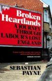 Sebastian Payne | Broken Heartlands: A Journey Through Labour's Lost England | 9781529067361 | Daunt Books