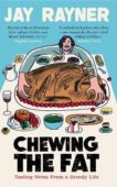 Jay Rayner | Chewing the Fat: Tasting Notes From a Greedy Life | 9781783352395 | Daunt Books