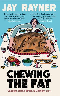 Chewing The Fat: Tasting Notes From A Greedy Life
