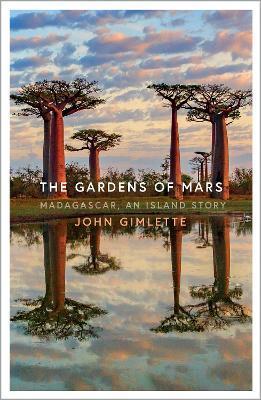 John Gimlette | The Gardens of Mars: Madagascar