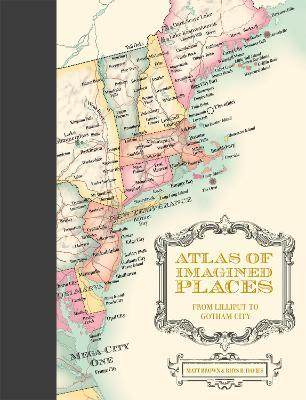Matt Brown and Rhys B Davies | Atlas of Imagined Places: From Lilliput to Gotham City | 9781849946414 | Daunt Books