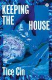 Tice Cin | Keeping the House | 9781913505080 | Daunt Books