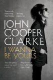 John Cooper Clarke | I Wanna Be Yours | 9781509896127 | Daunt Books