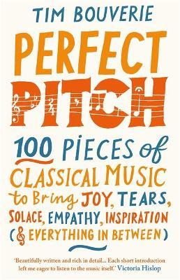 Perfect Pitch: 100 Pieces of Classical Music To Bring Joy, Tears, Solace, Empathy, Inspiration (and Everything Inbetween)