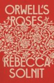 Rebecca Solnit | Orwell's Roses | 9781783785452 | Daunt Books