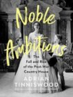 Adrian Tinniswood | Noble Ambitions: The Rise and Fall of the Post-War Country House | 9781787331785 | Daunt Books