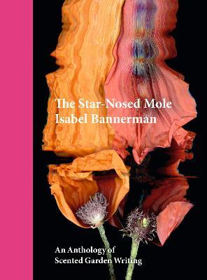 The Star-nosed Mole: An Anthology of Scented Garden Writing